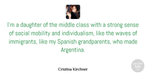 Middle Quotes, Cristina Kirchner Quote About Middle, Mobility, Social, Spanish, Waves: Im A Daughter Of The...