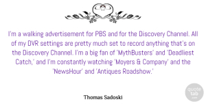 Fan Quotes, Thomas Sadoski Quote About Constantly, Fan, Pbs, Record, Settings: Im A Walking Advertisement For...