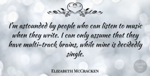 Astounded Quotes, Elizabeth McCracken Quote About Assume, Astounded, Decidedly, Mine, Music: Im Astounded By People Who...