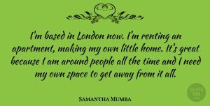 Samantha Mumba Quote About Home, Space, People: Im Based In London Now...
