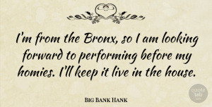 Big Bank Hank Quote About Performing: Im From The Bronx So...
