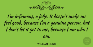 William Hung Quote About Who I Am, Genuine Person, Feel Good: Im Infamous A Joke It...