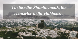 Torii Hunter Quote About undefined: Im Like The Shaolin Monk...