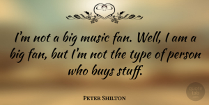Peter Shilton Quote About Stuff, Fans, Bigs: Im Not A Big Music...