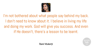 Success Quotes, Rani Mukerji Quote About Behind, Believe, Bothered, God, Lesson: Im Not Bothered About What...