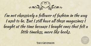 Tavi Gevinson Quote About Fashion, Book, Followers: Im Not Obsessively A Follower...
