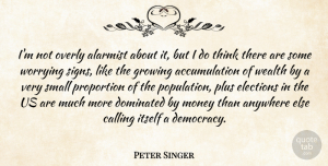Peter Singer Quote About Thinking, Worry, Democracy: Im Not Overly Alarmist About...