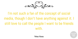 Fan Quotes, Nina Hoss Quote About Call, Concept, Fan, Love, People: Im Not Such A Fan...