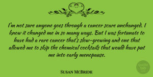 Susan McBride Quote About Allowed, Anyone, Changed, Chemical, Cocktails: Im Not Sure Anyone Goes...