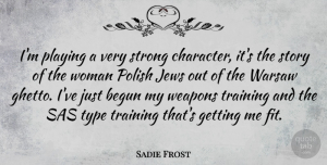 Sadie Frost Quote About Strong, Character, Ghetto: Im Playing A Very Strong...