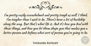 Along Quotes, Nathaniel Rateliff Quote About Along, Deal, Defines, Easily, Life: Im Pretty Easily Overwhelmed And...