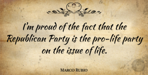 Marco Rubio Quote About Party, Issues, Pro Life: Im Proud Of The Fact...