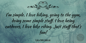 Lea Michele Quote About Fun, Simple, Hiking: Im Simple I Love Hiking...
