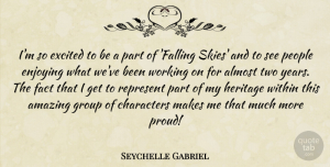 Fact Quotes, Seychelle Gabriel Quote About Almost, Amazing, Characters, Enjoying, Excited: Im So Excited To Be...
