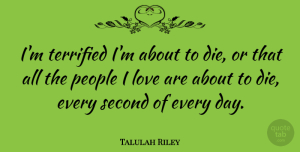 Talulah Riley Quote About Love, People, Terrified: Im Terrified Im About To...