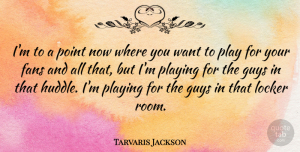 Tarvaris Jackson Quote About Guys, Locker, Playing: Im To A Point Now...