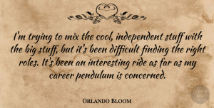 Orlando Bloom Quote About Independent, Careers, Interesting: Im Trying To Mix The...