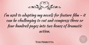 Tom Perrotta Quote About Cutting, Two, Challenges: Im Used To Adapting My...