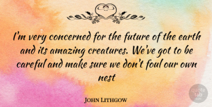 Foul Quotes, John Lithgow Quote About Earth, Nests, Foul: Im Very Concerned For The...