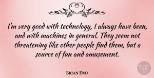 Brian Eno Quote About Fun, Technology, People: Im Very Good With Technology...