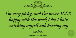 Samantha Mumba Quote About Hate, Voice, Hearing: Im Very Picky And Im...
