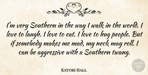 Aggressive Quotes, Katori Hall Quote About Aggressive, Hug, Love, Neck, Somebody: Im Very Southern In The...