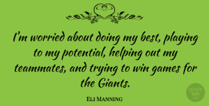 Eli Manning Quote About Best, Games, Helping, Playing, Trying: Im Worried About Doing My...