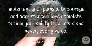 Success Quotes, Brian Tracy Quote About Success, Giving Up, Persistence: Implement Your Plans With Courage...