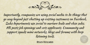Sales Quotes, Ryan Holmes Quote About Beyond, Blogs, Chatting, Close, Community: Importantly Companies Are Using Social...