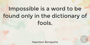 Wisdom Quotes, Napoleon Bonaparte Quote About Inspirational, Positive, Wisdom: Impossible Is A Word To...
