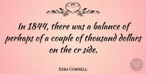 Ezra Cornell Quote About Couple, Balance, Sides: In 1844 There Was A...