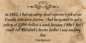 Doctor Quotes, Tom Brokaw Quote About Doctor, Dollars, Job, Omaha, Salary: In 1962 I Had An...