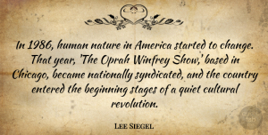 Oprah Quotes, Lee Siegel Quote About America, Based, Became, Beginning, Change: In 1986 Human Nature In...