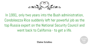 Russia Quotes, Elaine Sciolino Quote About Bush, California, Council, Expert, Job: In 1991 Only Two Years...