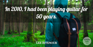 Lee Ritenour Quote About Years, Guitar, Playing Guitar: In 2010 I Had Been...