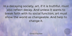 Change Quotes, Ernst Fischer Quote About Change, Art, Society: In A Decaying Society Art...