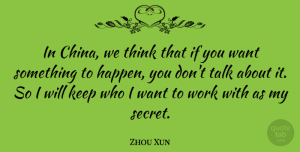 Zhou Xun Quote About Work: In China We Think That...