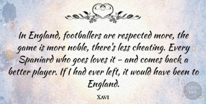 Xavi Quote About Cheating, Player, Games: In England Footballers Are Respected...