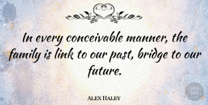Alex Haley Quote About Inspirational, Family, Meaningful: In Every Conceivable Manner The...