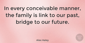 Inspirational Quotes, Alex Haley Quote About Inspirational, Family, Meaningful: In Every Conceivable Manner The...