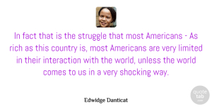 Fact Quotes, Edwidge Danticat Quote About Country, Fact, Limited, Rich, Shocking: In Fact That Is The...