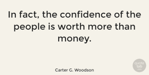 People Quotes, Carter G. Woodson Quote About Confidence, People, Facts: In Fact The Confidence Of...