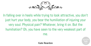Physical Quotes, Kate Reardon Quote About Bear, Bring, Falling, Heels, Injuring: In Falling Over In Heels...