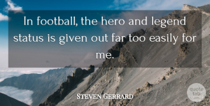 Steven Gerrard Quote About Football, Hero, Legends: In Football The Hero And...