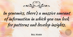 Bill Maris Quote About Information, Massive: In Genomics Theres A Massive...