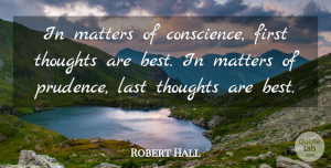 Best Quotes, Robert Hall Quote About Best, Last, Matters: In Matters Of Conscience First...