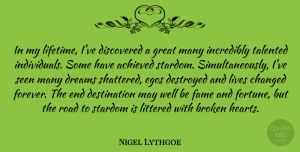 Achieved Quotes, Nigel Lythgoe Quote About Achieved, Broken, Changed, Destroyed, Discovered: In My Lifetime Ive Discovered...