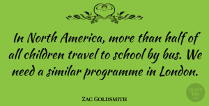 Travel Quotes, Zac Goldsmith Quote About Children, Half, North, Programme, School: In North America More Than...