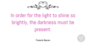 Photography Quotes, Francis Bacon Quote About Christian, Photography, Adversity: In Order For The Light...