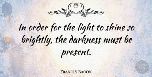 Francis Bacon Quote About Christian, Photography, Adversity: In Order For The Light...